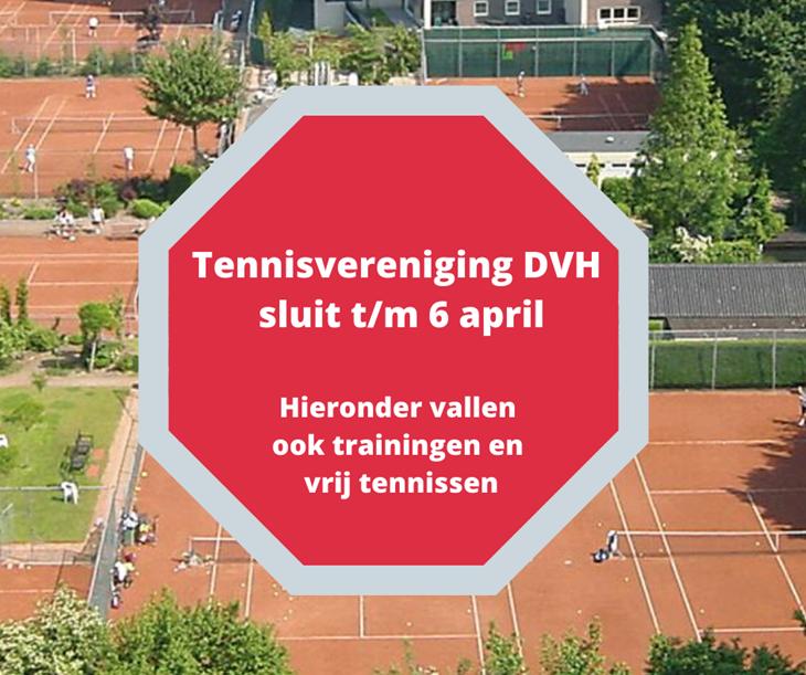 Tennisvereniging DVH sluit t_m 6 april Hieronder vallen ook trainingen en vrij tennissen (1).png